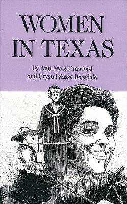 Women in Texas: Their Lives, Their Experiences, Their Accomplishments, Crawford, Ann Fears;Ragsdale, Crystal Sasse