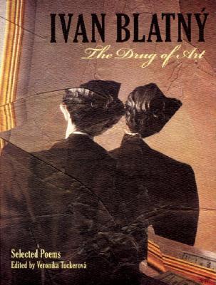 The Drug of Art: Selected Poems (Eastern European Poets Series #15), Blatny, Ivan