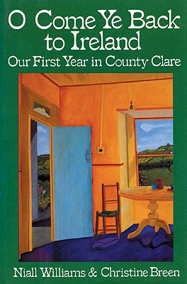 O Come Ye Back to Ireland: Our First Year in County Clare, Williams, Niall; Breen, Christine