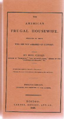 Image for The American Frugal Housewife 12th Edition 1833: Dedicated to Those who are not Ashamed of Economy