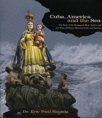 Image for Cuba, America and the Sea:  The Story of the Immigrant Boat Analuisa and 500 Years of History between Cuba and America