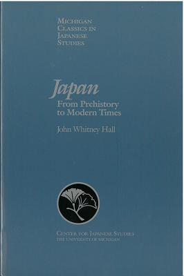Japan: From Prehistory to Modern Times (Michigan Classics in Japanese Studies), Hall, John
