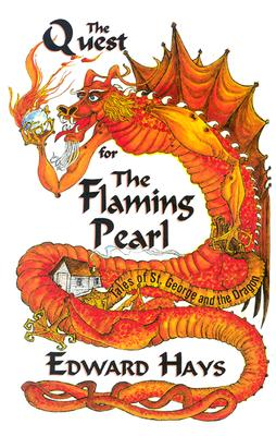 The Quest for the Flaming Pearl: Tales of St. George & the Dragon, Hays, Edward M.