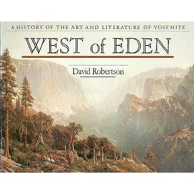 Image for West of Eden : A History of the Art and Literature of Yosemite