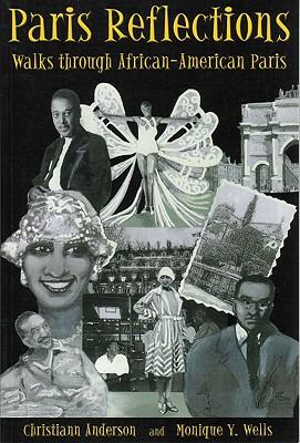 Paris Reflections: Walks through African-American Paris, Anderson, Christiann; Wells, Monique Y.