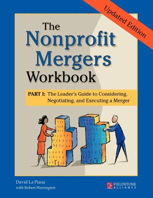 Image for The Nonprofit Mergers Workbook Part I: The Leader's Guide to Considering, Negotiating, and Executing a Merger