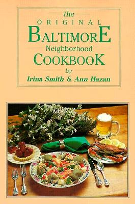 The Original Baltimore Neighborhood Cookbook, Smith, Irina; Hazan, Ann
