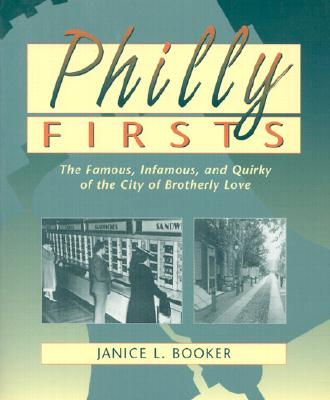 Image for PHILLY FIRSTS THE FAMOUS, INFAMOUS AND QUIRKY OF THE CITY OF BROTHERLY LOVE