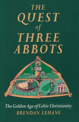 Image for The Quest of Three Abbots : The Golden Age of Celtic Christianity