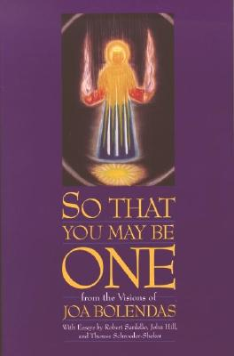 Image for So That You May Be One: From the Visions of Joa Bolendas
