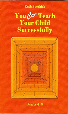 You Can Teach Your Child Successfully: Grades 4-8, Ruth Beechick