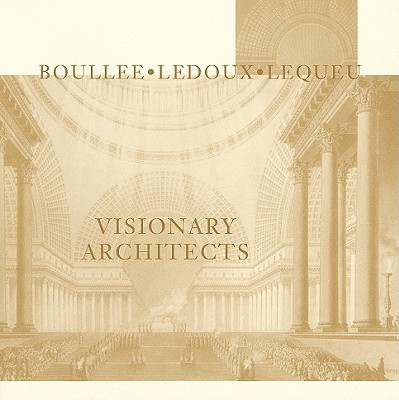 Image for Visionary Architects: Boullee, LeDoux, Lequeu