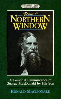Image for From a Northern Window, A Personal Reminiscence of George MacDonald (Masterline Series, Volume 1)