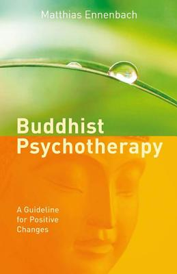 Buddhist Psychotherapy: A Guideline for Positive Changes, Ennenbach, Dr. Matthias