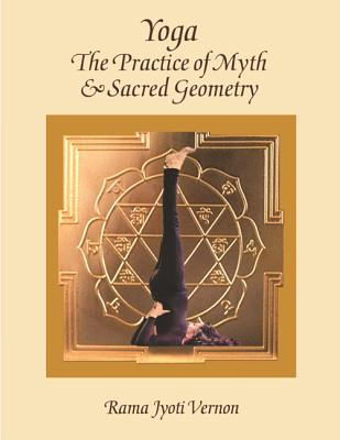 Yoga: The Practice of Myth and Sacred Geometry, Vernon, Rama Jyoti