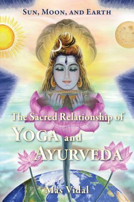 Image for Sun, Moon and Earth: The Sacred Relationship of Yoga and Ayurveda