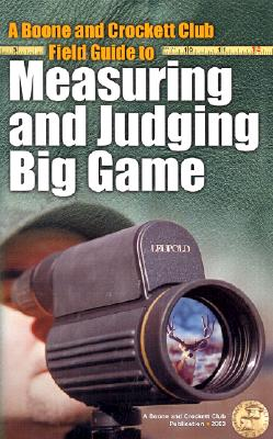 A Boone and Crockett Field Guide to Measuring and Judging Big Game (Books of the Boone and Crockett Club), William H. Nesbitt, Philip L. Wright