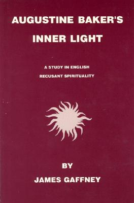 Image for Augustine Baker's Inner Light: A Study in English Recusant Spirituality