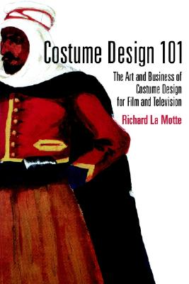 Image for Costume Design 101 (Costume Design 101: The Business & Art of Creating)