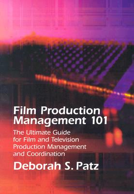 Image for Film Production Management 101: The Ultimate Guide for Film and Television Production Management and Coordination (Michael Wiese Productions)