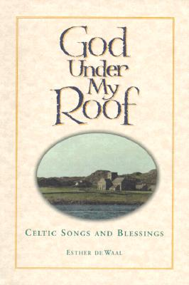 Image for God Under My Roof: Celtic Songs and Blessings