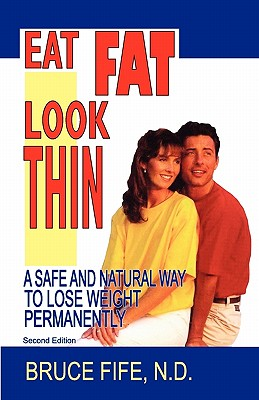 Image for Eat Fat, Look Thin: A Safe and Natural Way to Lose Weight Permanently, Second Edition