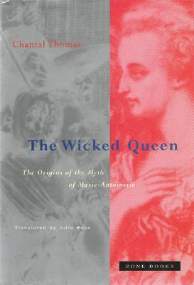 Image for The wicked queen : the origins of the myth of Marie-Antoinette