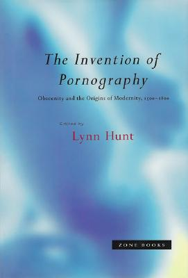 Image for The Invention of Pornography, 1500-1800: Obscenity and the Origins of Modernity