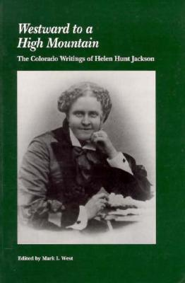 Image for Westward to a High Mountain: The Colorado Writings of Helen Hunt Jackson