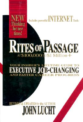 Image for Rites of Passage at $100,000 to $1 Million+: Your Insider's Lifetime Guide to Executive Job-Changing and Faster Career Progress in the 21st Century