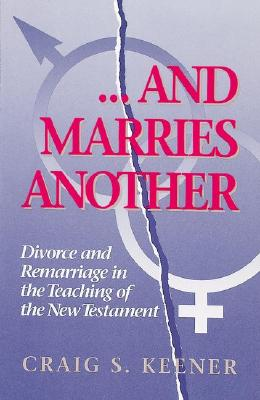 Image for And Marries Another: Divorce and Remarriage in the Teaching of the New Testament