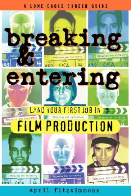 Image for Breaking and Entering: Landing Your First Job in Film Production