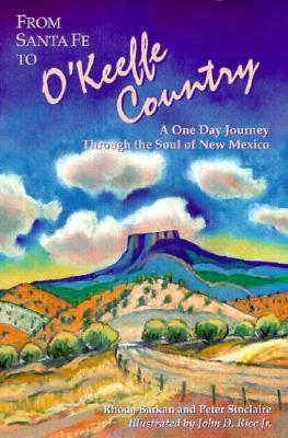 From Santa Fe to O'Keeffe Country: A One Day Journey Through the Soul of New Mexico (Adventure Roads Travel), Barkan, Rhonda; Rice, John D.; Sinclaire, Peter