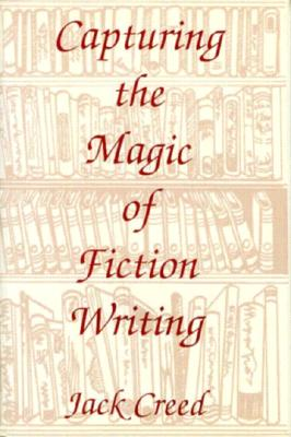 Image for CAPTURING THE MAGIC OF FICTION WRITING