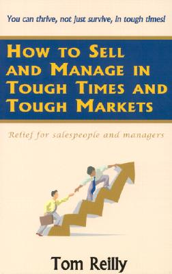 Image for HOW TO SELL AND MANAGE IN TOUGH TIMES AND TOUGH MARKETS