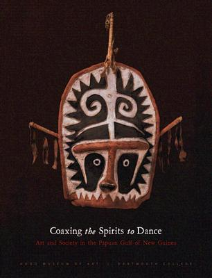Image for COAXING THE SPIRITS TO DANCE ART AND SOCIETY IN THE PAPUAN GULF OF NEW GUINEA