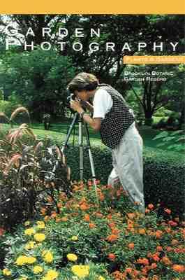 Garden Photography (Plants & Gardens. Brooklyn Botanic Garden Record, Vol. 45, No.2)