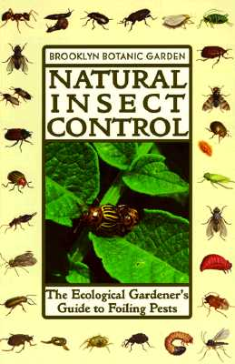 Image for NATURAL INSECT CONTROL THE ECOLOGICAL GARDENER'S GUIDE TO FOILING PESTS