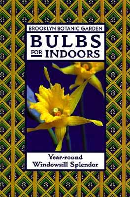 Image for Bulbs for Indoors: Year-Round Windowsill Splendor (Brooklyn Botanic Garden Series, Handbook No. 148)