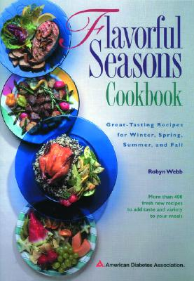 Image for Flavorful Seasons Cookbook : Great-Tasting Recipes for Winter, Spring, Summer and Fall