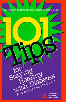 101 TIPS FOR STAYING HEALTHY WITH DIABETES, AMERICAN DIABETES ASSOCIATION