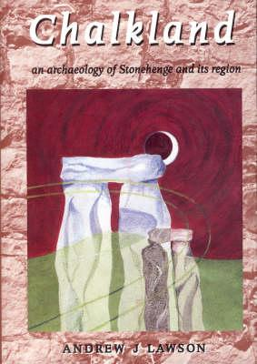 Image for Chalkland: An Archaeology of Stonehenge and Its Region