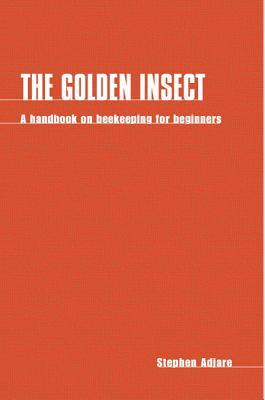 Image for The Golden Insect: A Handbook on Beekeeping for Beginners