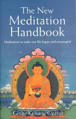 The New Meditation Handbook: Meditations to Make Our Life Happy and Meaningful, Gyatso, Geshe Kelsang