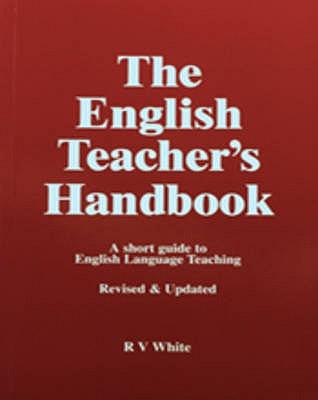 English Teacher's Handbook  A Short Guide to English Language Teaching, White, Ronald V.