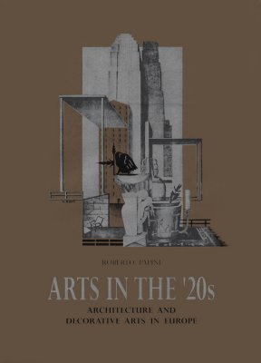 Arts in the '20s: Architecture and Decorative Arts in Europe, Roberto Papini