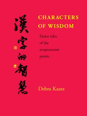 Image for Characters of Wisdom: Taoist Tales of the Acupuncture Points