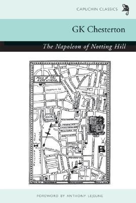 The Napoleon of Notting Hill (Capuchin Classics), G.K Chesterton