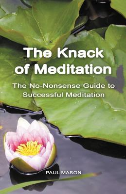 Image for The Knack of Meditation: The No-Nonsense Guide to Successful Meditation