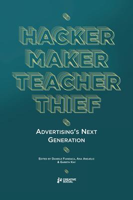 Image for Hacker, Maker, Teacher, Thief: Advertising's Next Generation